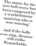 The music for the new bell tower has been composed by a world-famous musician who is now missing!
